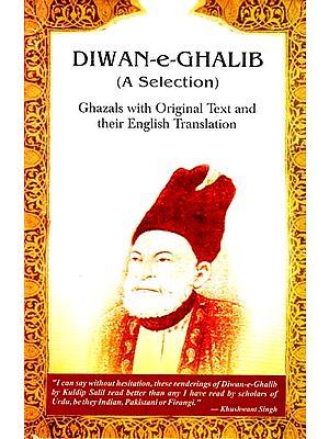Diwan-e-Ghalib (A Selection) Ghazals (With Original Text, Roman Transliteration and English Translation)