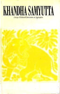 Khandha Samyutta Group of Related Discourses on Aggregates