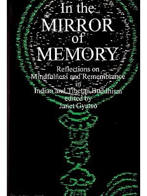 In the Mirror of Memory (Reflections on Mindfulness and remembrance in Indian and Tibetan Buddhism)