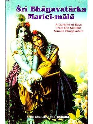 Sri Bhagavatarka Marici-Mala (A Garland of Rays from the Sunlike Srimad Bhagavatam)