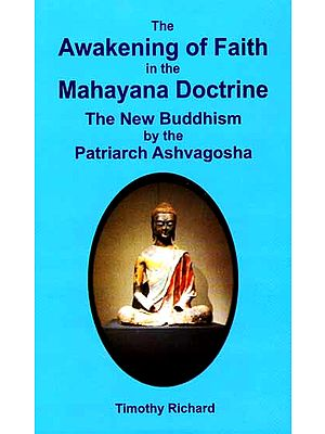 The Awakening of Faith in the Mahayana Doctrine: The New Buddhism by the Patriarch Ashvagosha