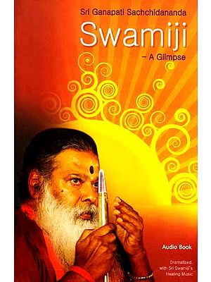 Sri Ganapati Sachchidananda Swamiji – A Glimpse (With Audio CD)