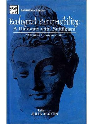 Ecological Responsibility: A Dialogue With Buddhism (A Collection of Essays and Talks)