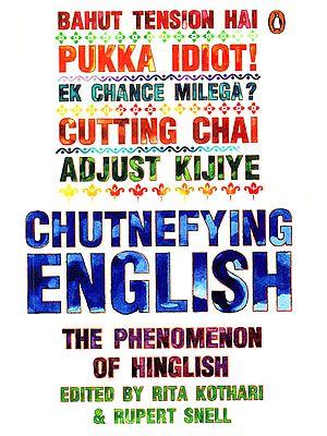 Chutnefying English – The Phenomenon of Hinglish
