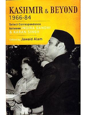 Kashmir and Beyond 1966-84 ? Select Correspondence Between Indira Gandhi and Karan Singh