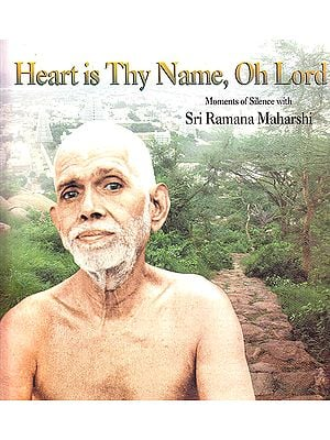Heart is Thy Name, Oh Lord: Moments of Silence with Sri Ramana Maharshi