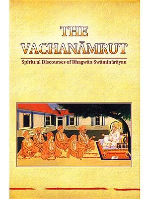 The Vachanamrut – Spiritual Discourses of Bhagwan Swaminarayan