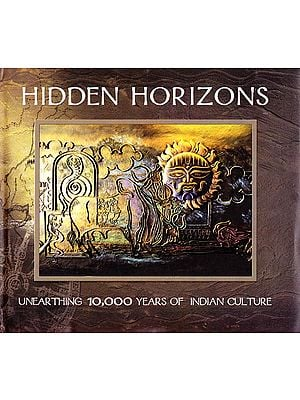 Hidden Horizons – Unearthing 10,000 Years of Indian Culture