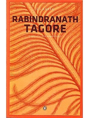 Classic Rabindranath Tagore – Complete and Unabridged