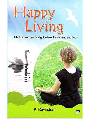 Happy Living – A Holistic and Practical Guide to Optimise Mind and Body