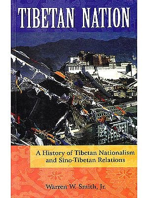 Tibetan Nation (A History of Tibetan Nationalism and Sino-Tibetan Relations)