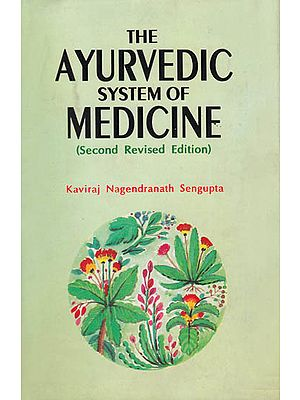 The Ayurvedic System of Medicine: Second Revised Edition (In Two Volumes)