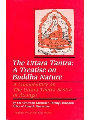 The Uttara Tantra: A Treatise on Buddha Nature (A Commentary on The Uttara Tantra Sastra of Asanga)