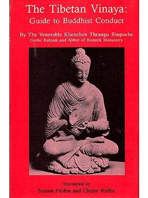 The Tibetan Vinaya: Guide to Buddhist Conduct – By The Venerable Khenchen Thrangu Rinpoche Geshe Rabjam and Abbot of Rumtek Monastery