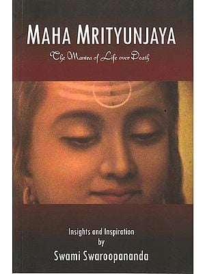 Maha Mrityunjaya: The Mantra of Life Over Death (Insights and Inspiration)