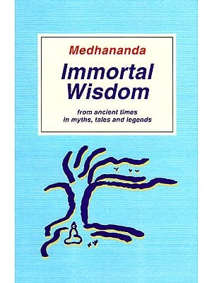 Immortal Wisdom from Ancient Times in Myths, Tales and Legends
