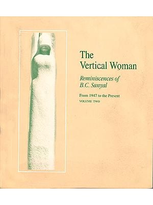 The Vertical Woman: Reminiscences of B.C. Sanyal, Volume II (From 1947 to the Present) Volume Two