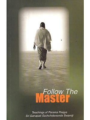 Follow the Master: Teachings of Parama Poojya Sri Ganapati Sachchidananda Swamiji