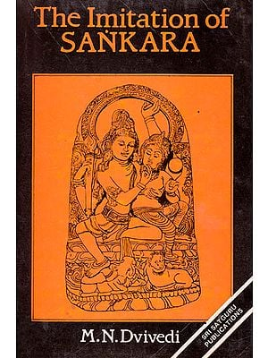The Imitation of Sankara Being (A Collection of Several Texts Bearing on the Advaita)