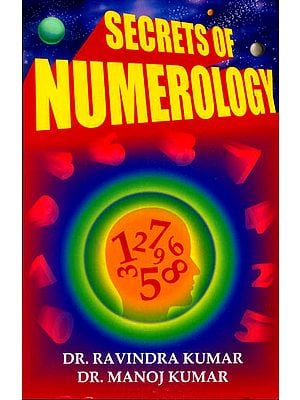 Secrets of Numerology (A Complete Guide for the Layman to Know the Past, Present and Future)
