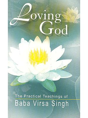 Loving God: The Practical Teachings of Baba Virsa Singh