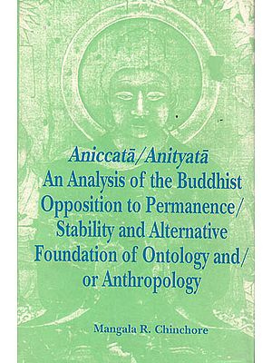 Aniccata/Anityata: Analysis of The Buddhist Opposition to Permanence/ Stability and Alternative Foundation of Ontology and / Or Anthropology)