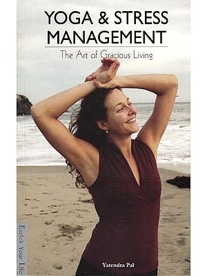 Yoga and Stress Management (The Art of Gracious Living)