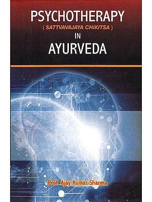 Psychotherapy (Sattvavajaya Chikitsa) in Ayurveda