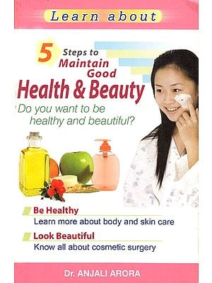 Learn About: 5 Steps to Maintain Good Health and Beauty (Do You Want to be Healthy and Beautiful?)