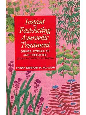 Instand and Fast-Acting Ayurvedic Treatment: Drugs, Formulas and Therapies (Asukari Cikitsa in Ayurveda)
