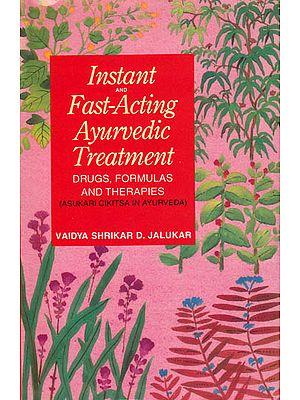 Instand and Fast-Acting Ayurvedic Treatment: Drugs, Formulas and Therapies (Asukari Cikitsa in Ayurveda)