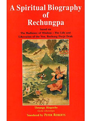 A Spiritual Biography of Rechungpa (Based on the Radiance of Wisdom: The Life and Liberation of the Ven. Rechung Dorje Drak)