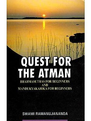 Quest For The Atman (Brahmasutras and Mandukya Karika For Beginners)
