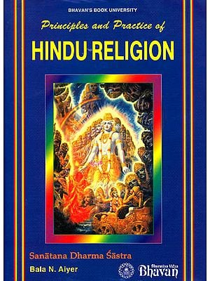 Principles and Practice of Hindu Religion: Sanatana Dharma Sastra