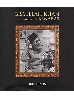 Bismillah Khan – The Maestro from Benaras