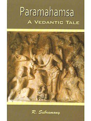 Paramahamsa: A Vedantic Tale