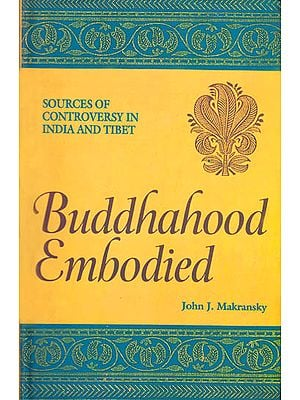 Buddhahood Embodied: Sources of Controversy In Indian and Tibet