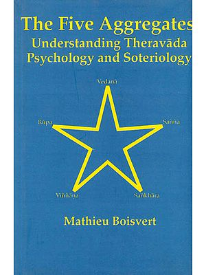 The Five Aggregates Understanding Theravada Psychology and Soteriology