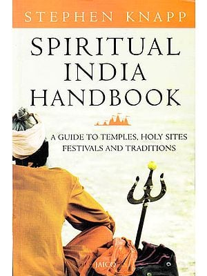 Spiritual India Handbook (A Guide to Temples, Holy Sites, Festivals and Traditions)