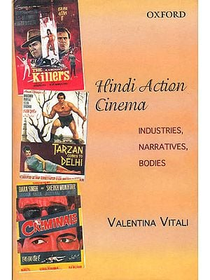Hindi Action Cinema (Industries, Narratives and Bodies)