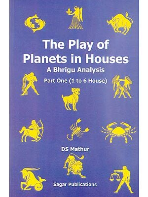 The Play of Planets in Houses – A Bhrigu Analysis: Part One (1 to 6 House)