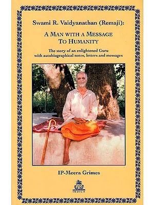 A Man with a Message to Humanity (The Story of an Enlightened Guru with Autobiographical Notes, Letters and Messages)