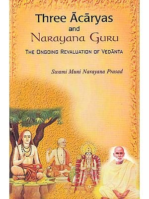 Three Acaryas and Narayana Guru – The Ongoing Revaluation of Vedanta