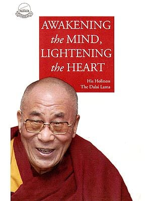 Awakening the Mind, Lightening the Heart by His Holiness The Dalai Lama
