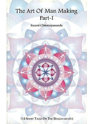 The Art of Man Making – 114 Short Talks on the Bhagavad-Gita (Part I)