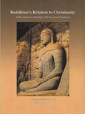 Buddhism?s Relation to Christianity (A Miscellaneous Anthology with Occasional Comment)