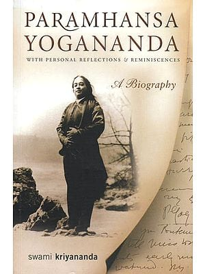 Paramhansa Yogananda: A Biography (With Personal Reflections and Reminiscences)