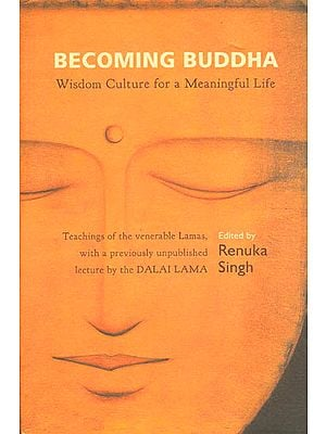 Becoming Buddha: Wisdom Culture for a Meaningful Life (Teachings of the Venerable Lamas)