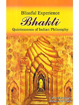 Blissful Experience Bhakti: Quintessence of Indian Philosophy