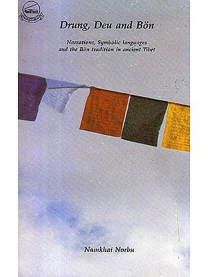Drung Deu and Bon: Narrations, Symbolic Languages and The Bon Tradition In Ancient Tibet